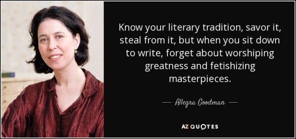 quote-know-your-literary-tradition-savor-it-steal-from-it-but-when-you-sit-down-to-write-forget-allegra-goodman-66-98-08